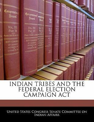 Indian Tribes and the Federal Election Campaign ACT
