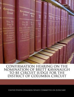 Confirmation Hearing on the Nomination of Brett Kavanaugh to Be Circuit Judge for the District of Columbia Circuit