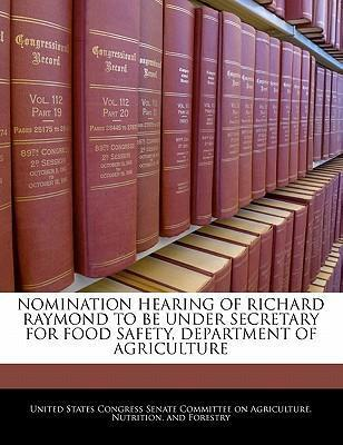 Nomination Hearing of Richard Raymond to Be Under Secretary for Food Safety, Department of Agriculture