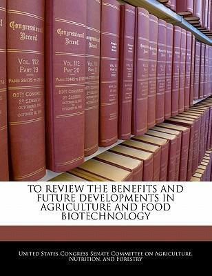 To Review the Benefits and Future Developments in Agriculture and Food Biotechnology