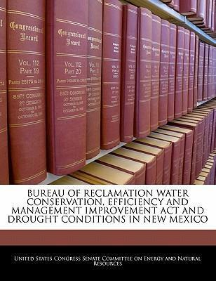 Bureau of Reclamation Water Conservation, Efficiency and Management Improvement ACT and Drought Conditions in New Mexico