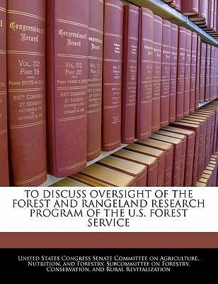 To Discuss Oversight of the Forest and Rangeland Research Program of the U.S. Forest Service