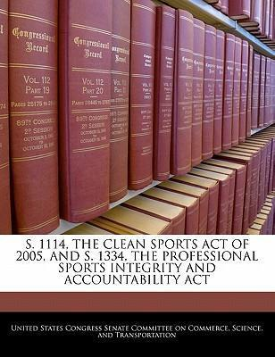 S. 1114, the Clean Sports Act of 2005, and S. 1334, the Professional Sports Integrity and Accountability ACT