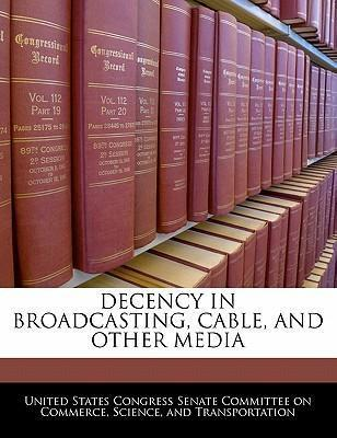 Decency in Broadcasting, Cable, and Other Media