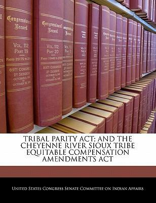 Tribal Parity ACT; And the Cheyenne River Sioux Tribe Equitable Compensation Amendments ACT
