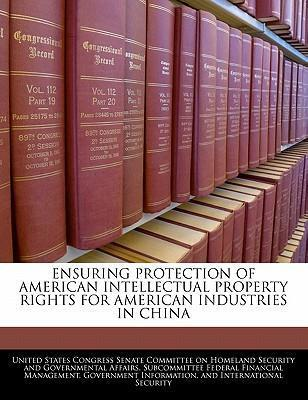 Ensuring Protection of American Intellectual Property Rights for American Industries in China