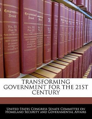 Transforming Government for the 21st Century