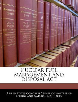 Nuclear Fuel Management and Disposal ACT