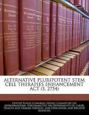 Alternative Pluripotent Stem Cell Therapies Enhancement ACT (S. 2754)
