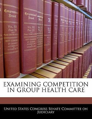 Examining Competition in Group Health Care