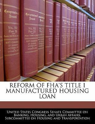 Reform of FHA's Title I Manufactured Housing Loan