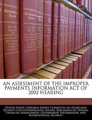 An Assessment of the Improper Payments Information Act of 2002 Hearing