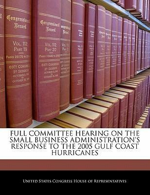 Full Committee Hearing on the Small Business Administration's Response to the 2005 Gulf Coast Hurricanes