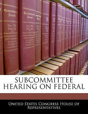 Subcommittee Hearing on Federal