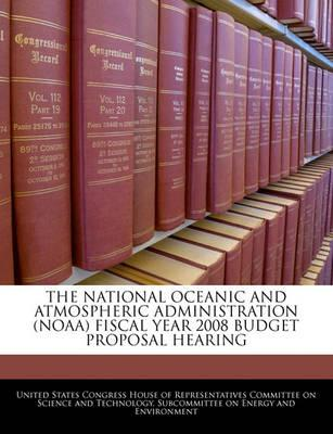 The National Oceanic and Atmospheric Administration (Noaa) Fiscal Year 2008 Budget Proposal Hearing