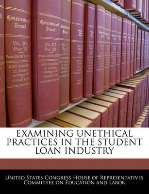 Examining Unethical Practices in the Student Loan Industry