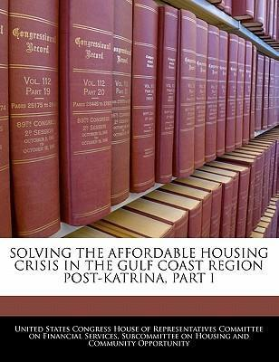 Solving the Affordable Housing Crisis in the Gulf Coast Region Post-Katrina, Part I