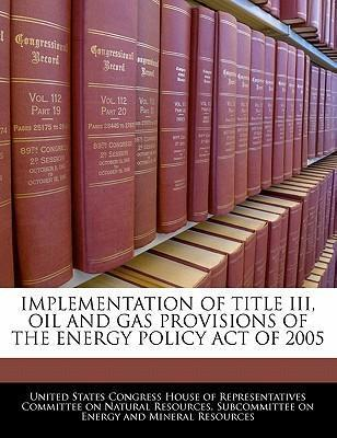 Implementation of Title III, Oil and Gas Provisions of the Energy Policy Act of 2005