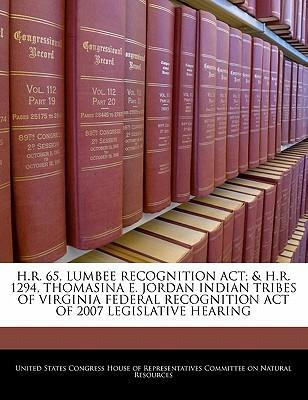 H.R. 65, Lumbee Recognition ACT; & H.R. 1294, Thomasina E. Jordan Indian Tribes of Virginia Federal Recognition Act of 2007 Legislative Hearing