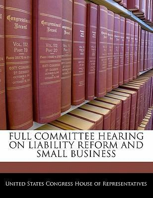 Full Committee Hearing on Liability Reform and Small Business