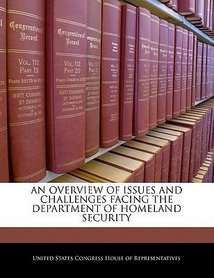 An Overview of Issues and Challenges Facing the Department of Homeland Security