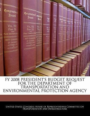 Fy 2008 President's Budget Request for the Department of Transportation and Environmental Protection Agency