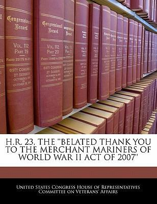 H.R. 23, the ''Belated Thank You to the Merchant Mariners of World War II Act of 2007''