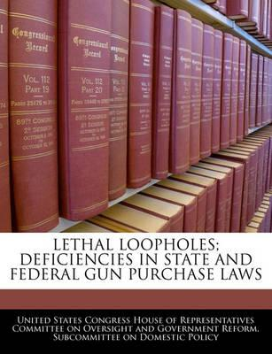 Lethal Loopholes; Deficiencies in State and Federal Gun Purchase Laws