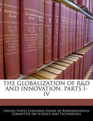 The Globalization of R&d and Innovation, Parts I-IV
