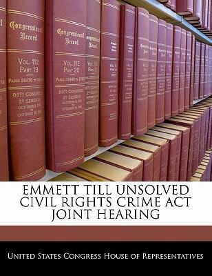 Emmett Till Unsolved Civil Rights Crime ACT Joint Hearing