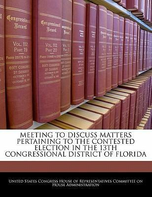 Meeting to Discuss Matters Pertaining to the Contested Election in the 13th Congressional District of Florida
