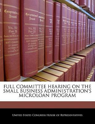 Full Committee Hearing on the Small Business Administration's Microloan Program