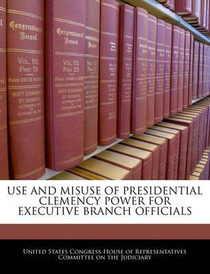 Use and Misuse of Presidential Clemency Power for Executive Branch Officials