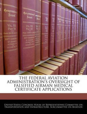 The Federal Aviation Administration's Oversight of Falsified Airman Medical Certificate Applications