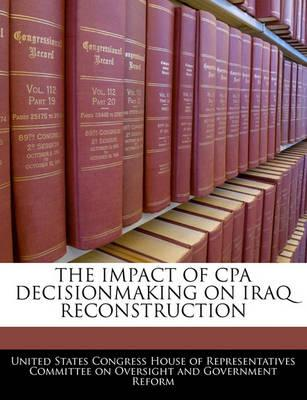 The Impact of CPA Decisionmaking on Iraq Reconstruction