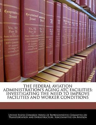 The Federal Aviation Administration's Aging Atc Facilities