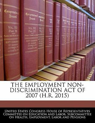 The Employment Non-Discrimination Act of 2007 (H.R. 2015)