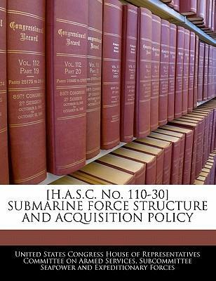 [H.A.S.C. No. 110-30] Submarine Force Structure and Acquisition Policy