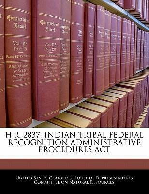 H.R. 2837, Indian Tribal Federal Recognition Administrative Procedures ACT