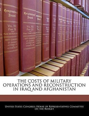 The Costs of Military Operations and Reconstruction in Iraq and Afghanistan