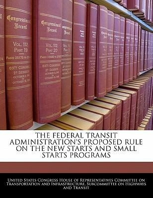 The Federal Transit Administration's Proposed Rule on the New Starts and Small Starts Programs