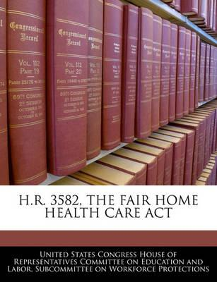 H.R. 3582, the Fair Home Health Care ACT