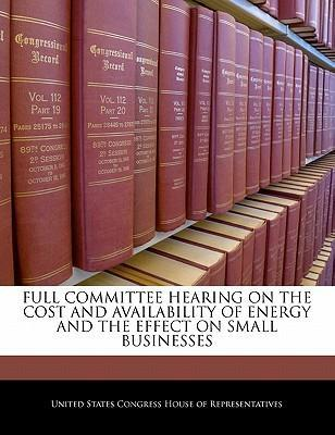 Full Committee Hearing on the Cost and Availability of Energy and the Effect on Small Businesses