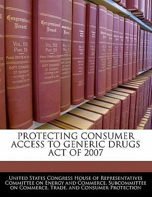 Protecting Consumer Access to Generic Drugs Act of 2007
