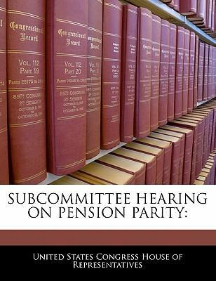 Subcommittee Hearing on Pension Parity