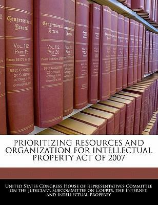 Prioritizing Resources and Organization for Intellectual Property Act of 2007