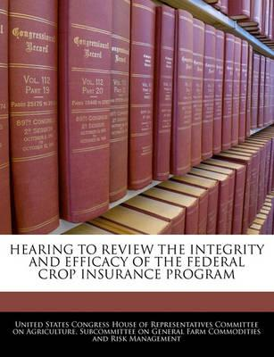 Hearing to Review the Integrity and Efficacy of the Federal Crop Insurance Program