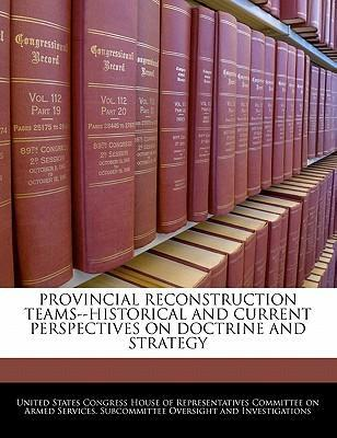 Provincial Reconstruction Teams--Historical and Current Perspectives on Doctrine and Strategy