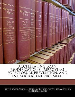 Accelerating Loan Modifications, Improving Foreclosure Prevention, and Enhancing Enforcement