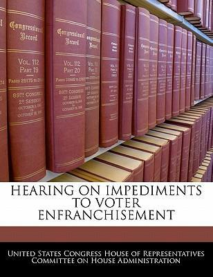 Hearing on Impediments to Voter Enfranchisement